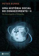 UMA  HISTORIA SOCIAL DO CONHECIMENTO II: DA ENCICLOPEDIA A WIKIPEDIA
